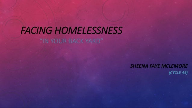 "FACING HOMELESSNESS ""IN YOUR BACK YARD"" SHEENA FAYE MCLEMORE (CYCLE 45)"