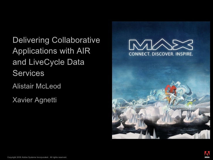 Delivering Collaborative Applications with AIR and LiveCycle Data Services Alistair McLeod Xavier Agnetti