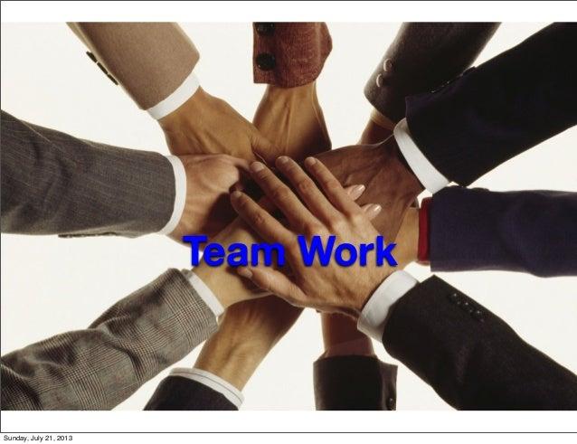 Team Work Sunday, July 21, 2013