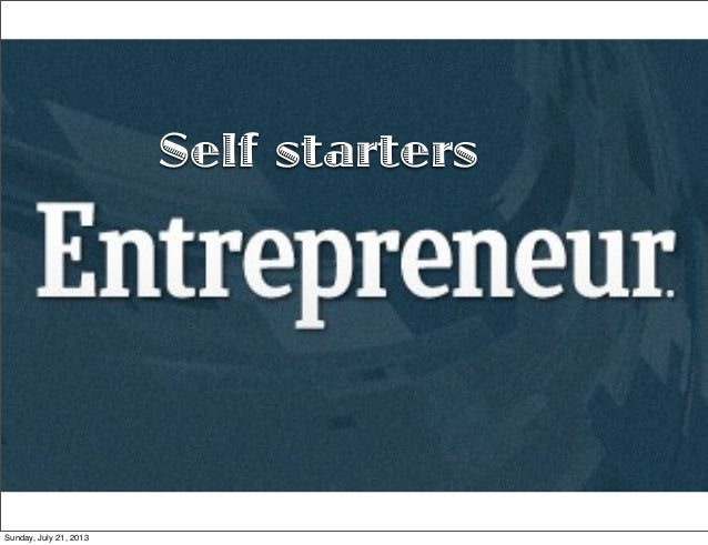 Self starters Sunday, July 21, 2013