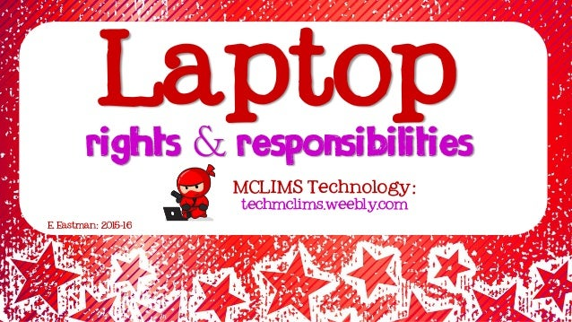 Rights & Responsibilities MCLIMS Technology: techmclims.weebly.com E. Eastman: 2015-16 Laptop
