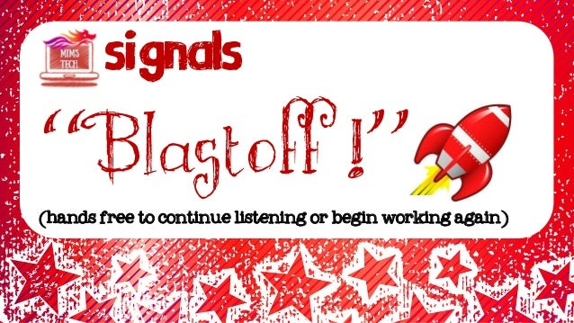 """Signals """"Blastoff !"""" (hands free to continue listening or begin working again)"""