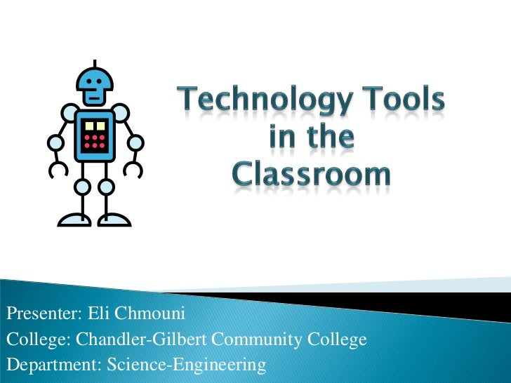 Technology Tools <br />in the <br />Classroom <br />Presenter: Eli Chmouni<br />College: Chandler-Gilbert Community Colleg...