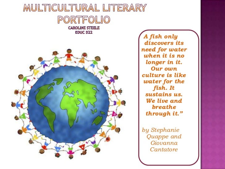 A fish only discovers itsneed for water when it is no longer in it.   Our ownculture is like water for the    fish. It sus...