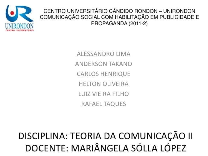CENTRO UNIVERSITÁRIO CÂNDIDO RONDON – UNIRONDON    COMUNICAÇÃO SOCIAL COM HABILITAÇÃO EM PUBLICIDADE E                    ...