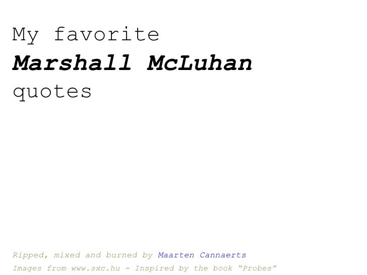 My favorite  Marshall McLuhan  quotes Ripped, mixed and burned by  Maarten Cannaerts Images from www.sxc.hu - Inspired by ...