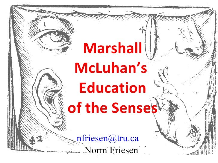 Marshall McLuhan's  Education of the Senses [email_address]   Norm Friesen