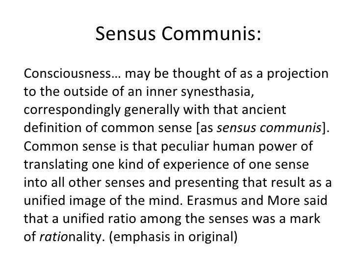 Sensus Communis: <ul><li>Consciousness… may be thought of as a projection to the outside of an inner synesthasia, correspo...