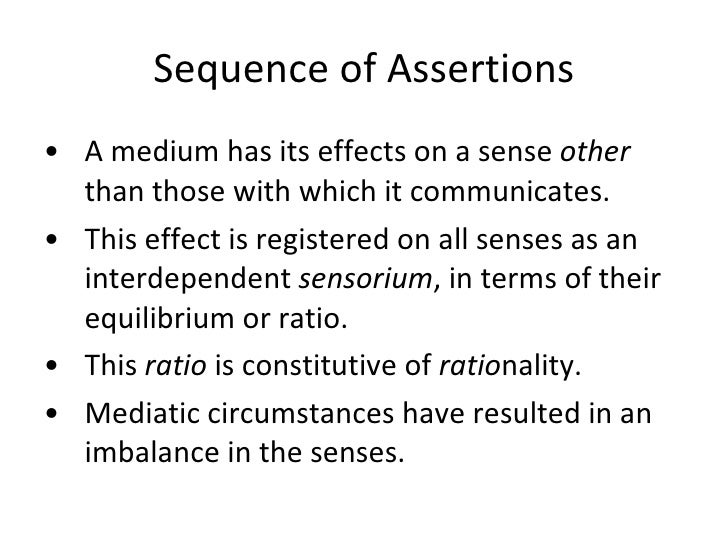 Sequence of Assertions <ul><li>A medium has its effects on a sense  other  than those with which it communicates. </li></u...