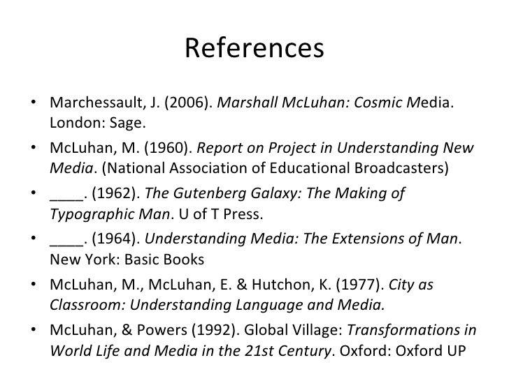 References <ul><li>Marchessault, J. (2006).  Marshall McLuhan: Cosmic M edia. London: Sage. </li></ul><ul><li>McLuhan, M. ...