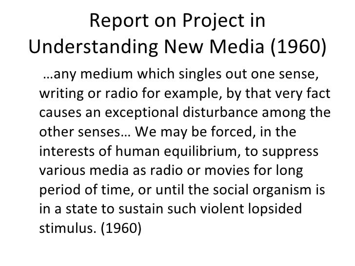 Report on Project in Understanding New Media (1960) <ul><li>… any medium which singles out one sense, writing or radio for...