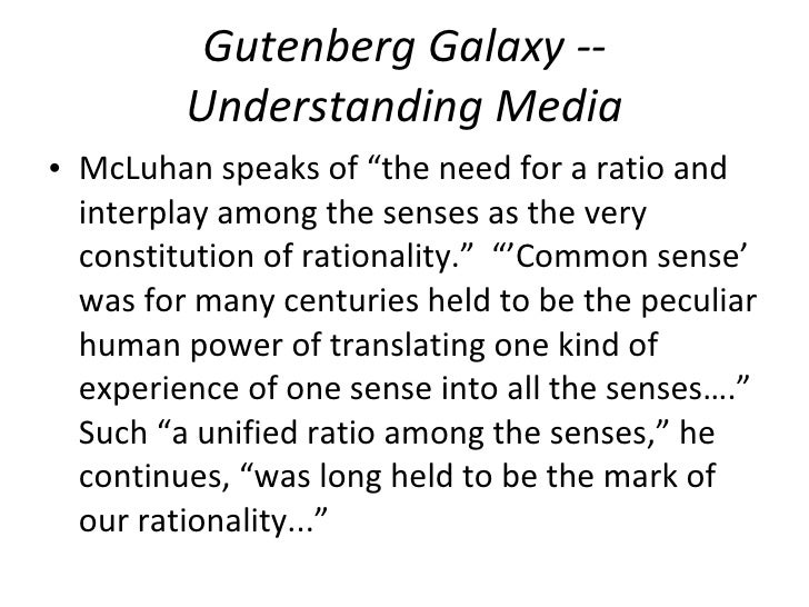 """Gutenberg Galaxy -- Understanding Media <ul><li>McLuhan speaks of """"the need for a ratio and interplay among the senses as ..."""