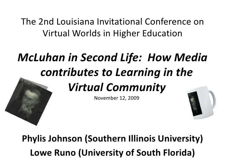 The 2nd Louisiana Invitational Conference on Virtual Worlds in Higher Education<br />McLuhan in Second Life:  How Media co...