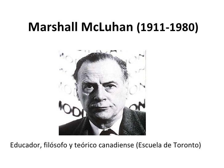 Marshall McLuhan (1911-1980)Educador, filósofo y teórico canadiense (Escuela de Toronto)
