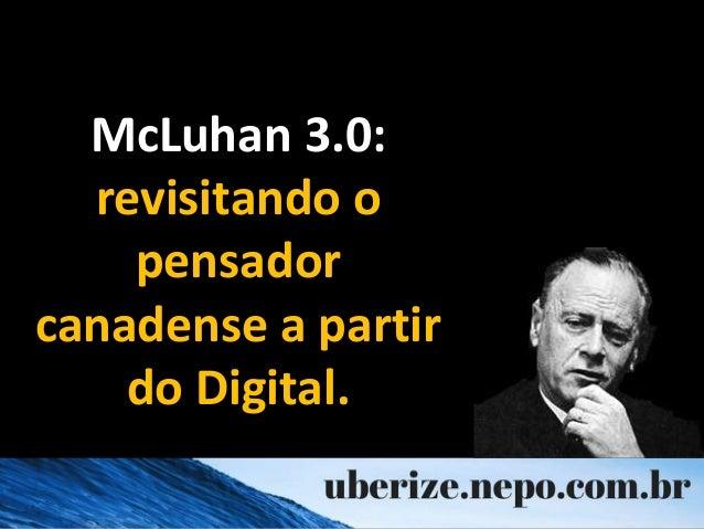 McLuhan 3.0: revisitando o pensador canadense a partir do Digital.