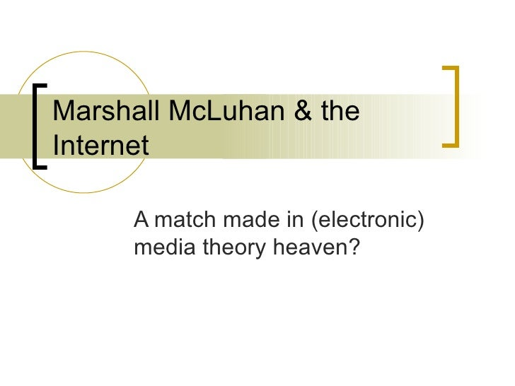 """marshall mcluhan and the internet Marshall mcluhan: marshall mcluhan, canadian communications theorist and educator, whose aphorism """"the medium is the message"""" summarized his view of the potent influence of television, computers, and other electronic disseminators of information in shaping."""