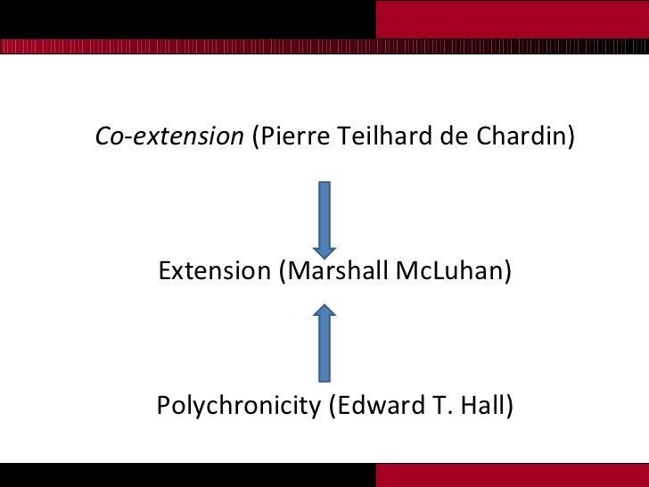 <ul><li>Co-extension  (Pierre Teilhard de Chardin) </li></ul><ul><li>Extension (Marshall McLuhan) </li></ul><ul><li>Polych...