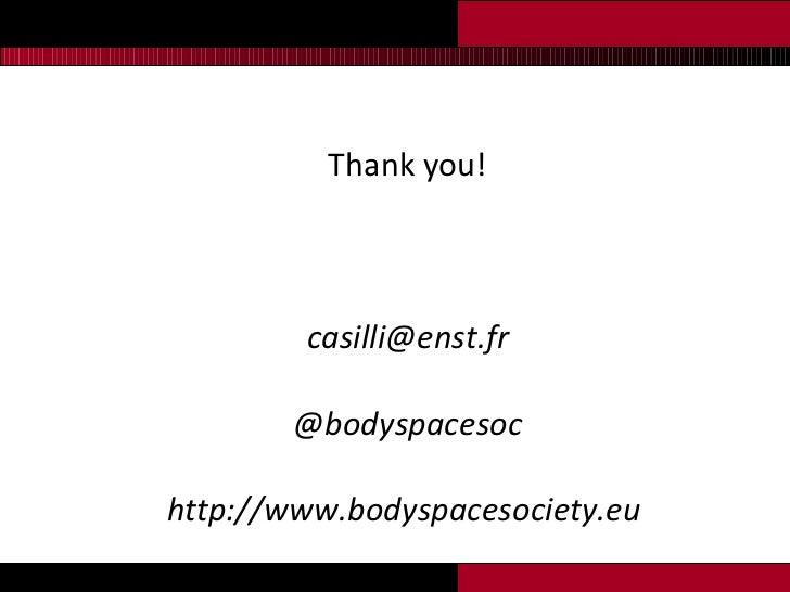 <ul><li>Thank you! </li></ul><ul><li>[email_address] </li></ul><ul><li>@bodyspacesoc </li></ul><ul><li>http://www.bodyspac...