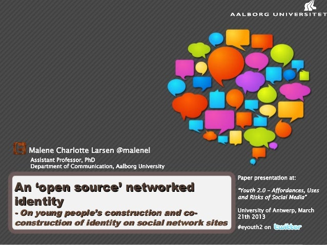 An 'open source' networkedidentity- On young people's construction and co-construction of identity on social network sites