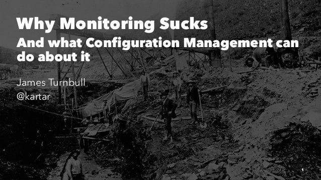 Why Monitoring Sucks And what Configuration Management can do about it James Turnbull @kartar 1