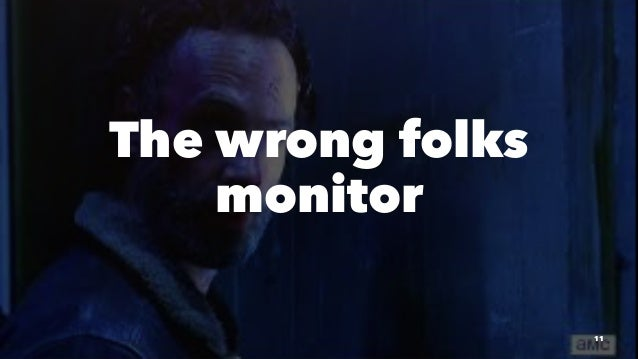 The wrong folks monitor 11