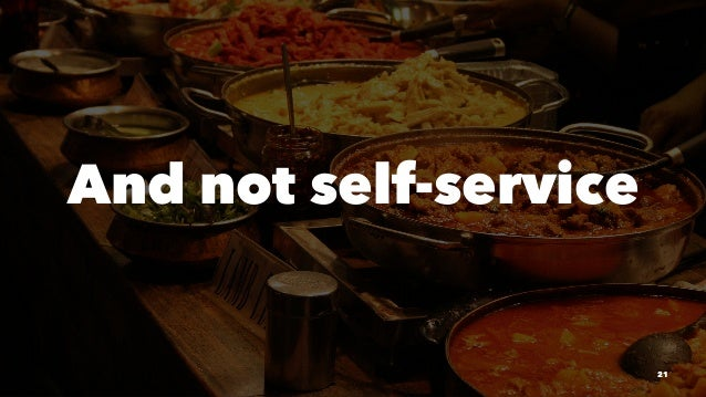 And not self-service 21