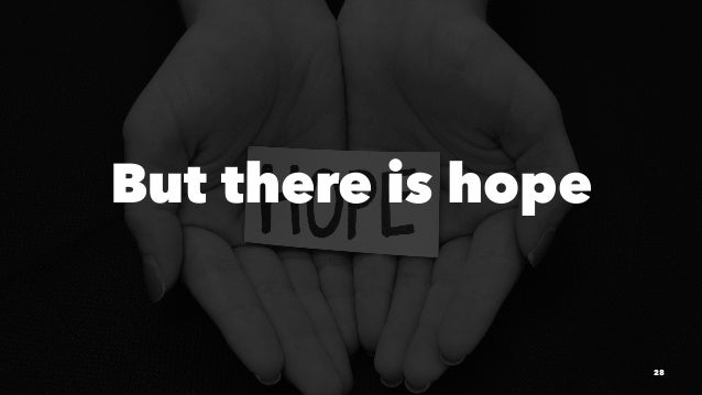 But there is hope 28