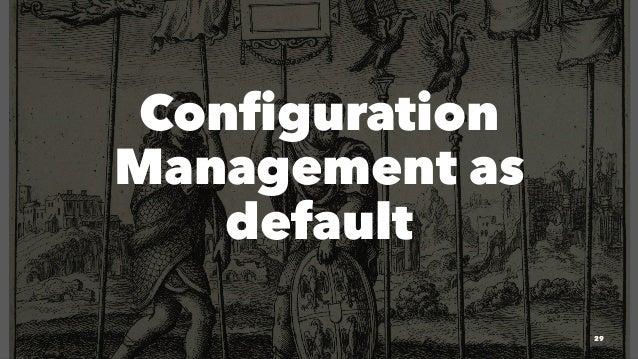 Configuration Management as default 29