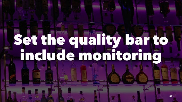 Set the quality bar to include monitoring 38