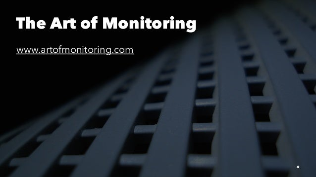 The Art of Monitoring www.artofmonitoring.com 4