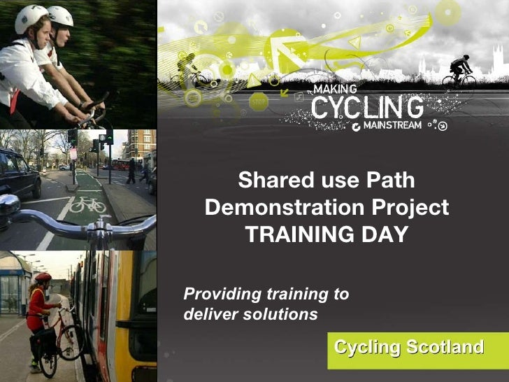 Shared use Path Demonstration Project TRAINING DAY Providing training to deliver solutions
