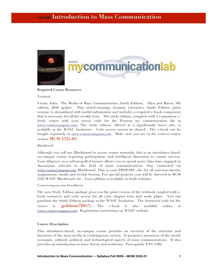 Fall 2009   Introduction to Mass Communication     Required Course Resources Textbook  Vivian, John. The Media of Mass Com...