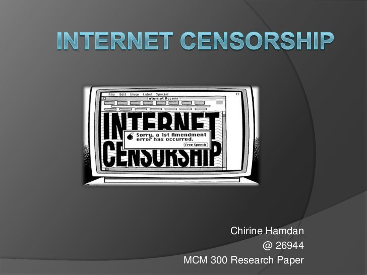 internet censorship research paper internet censorship research paper chirine hamdan 26944mcm 300
