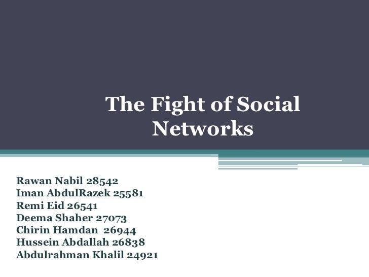 The Fight of Social Networks<br />RawanNabil 28542<br />ImanAbdulRazek 25581<br />RemiEid 26541<br />DeemaShaher 27073<br ...