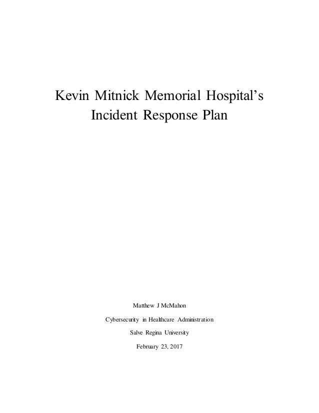 Kevin Mitnick Memorial Hospital's Incident Response Plan Matthew J McMahon Cybersecurity in Healthcare Administration Salv...