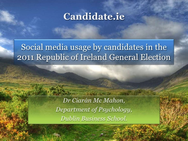 Candidate.ie Social media usage by candidates in the2011 Republic of Ireland General Election            Dr Ciarán Mc Maho...