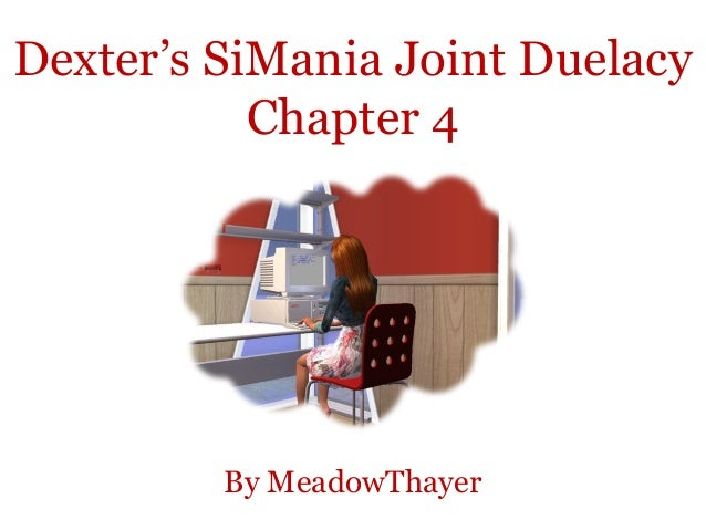 Dexter's SiMania Joint Duelacy           Chapter 4         By MeadowThayer