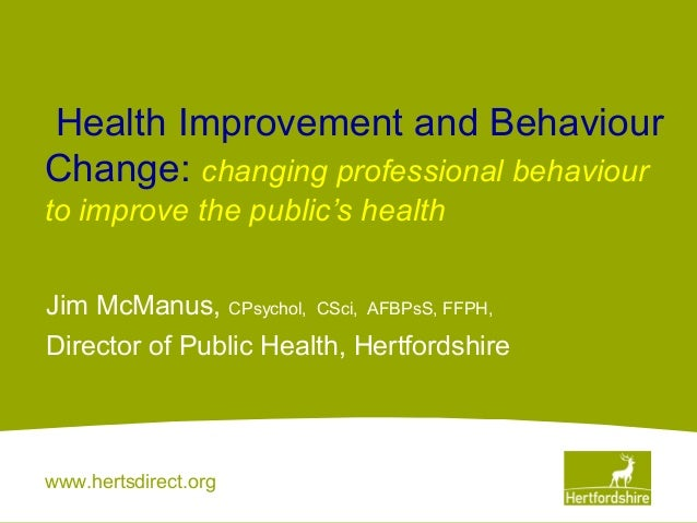 www.hertsdirect.orgHealth Improvement and BehaviourChange: changingprofessionalbehaviourtoimprovethepublic'shealth...