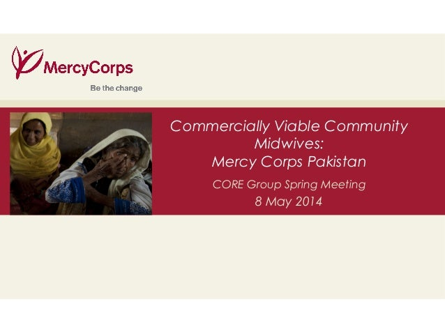 35 Commercially Viable Community Midwives: Mercy Corps Pakistan CORE Group Spring Meeting 8 May 2014