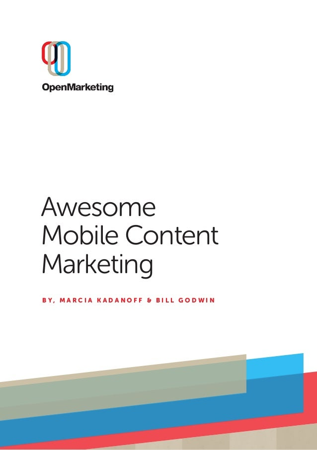 Awesome Mobile Content Marketing BY, M A R C I A K A DA N O F F & B I L L G O D W I N