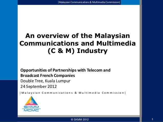 Malaysian Communications & Multimedia Commission   An overview of the Malaysian Communications and Multimedia (C & M) Ind...