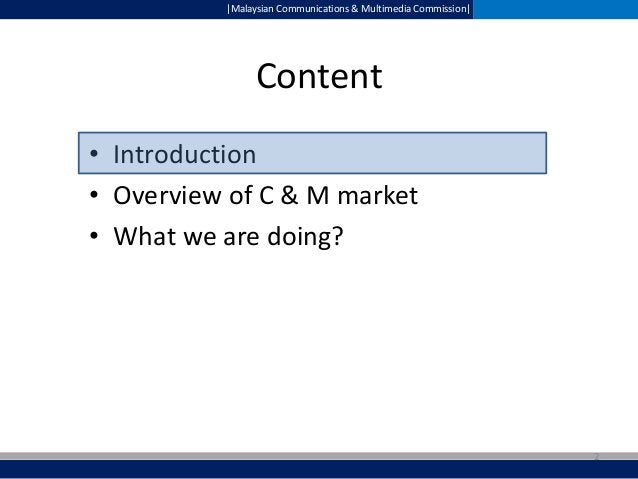  Malaysian Communications & Multimedia Commission   Content • Introduction • Overview of C & M market • What we are doing?...