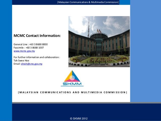  Malaysian Communications & Multimedia Commission   MCMC Contact Information: General Line : +60 3 8688 8000 Facsimile : +...