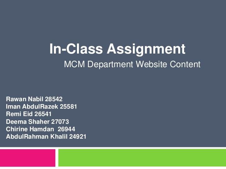 In-Class Assignment<br />      MCM Department Website Content<br />RawanNabil 28542<br />ImanAbdulRazek 25581<br />RemiEi...