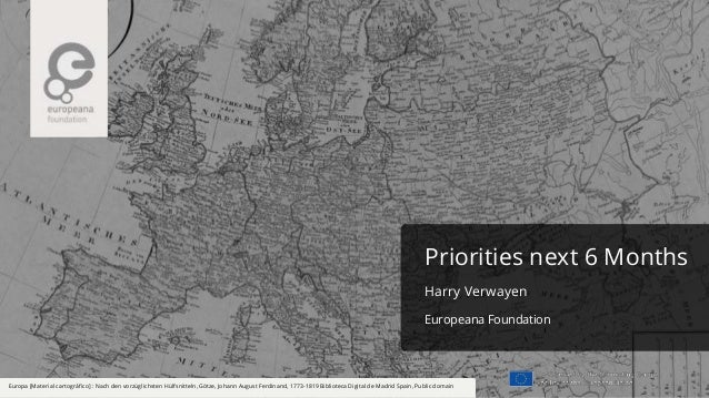Priorities next 6 Months Harry Verwayen Europeana Foundation Europa [Material cartográfico] : Nach den vorzüglichsten Hülf...