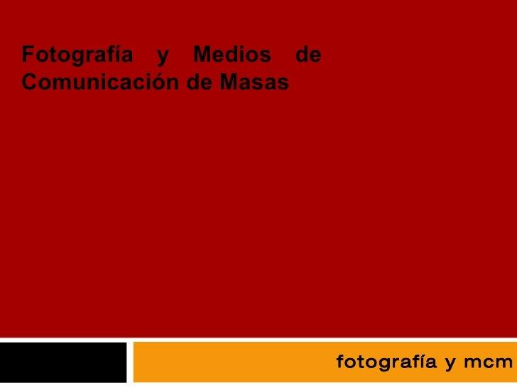 fotografía Fotografía y Medios de Comunicación de Masas fotografía y mcm