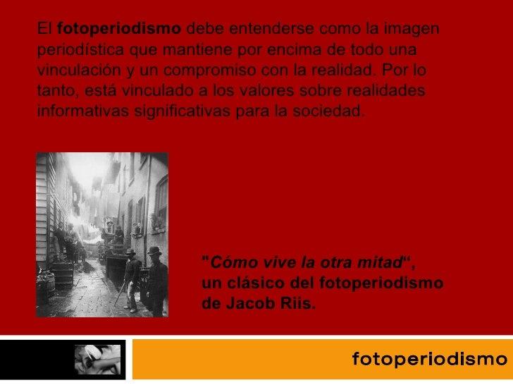 fotografía fotoperiodismo El  fotoperiodismo  debe entenderse como la imagen periodística que mantiene por encima de todo ...