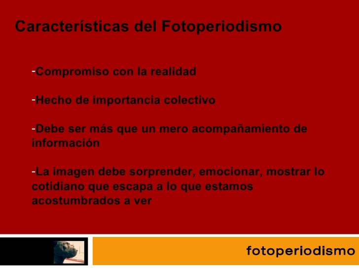 fotografía fotoperiodismo <ul><li>Compromiso con la realidad </li></ul><ul><li>Hecho de importancia colectivo </li></ul><u...