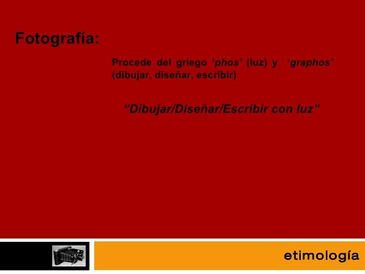 """fotografía Fotografía: Procede del griego ' phos'  (luz) y  ' graphos'  (dibujar, diseñar, escribir) """" Dibujar/Diseñar/Esc..."""