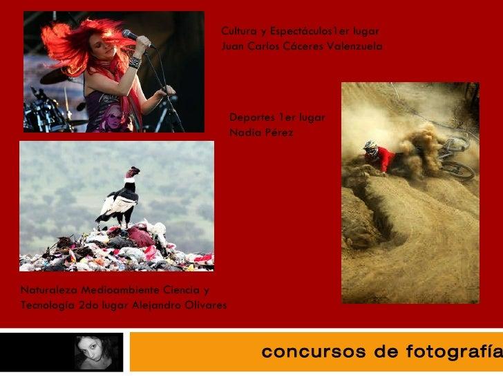 fotografía Cultura y Espectáculos1er lugar  Juan Carlos Cáceres Valenzuela Deportes 1er lugar Nadia Pérez Naturaleza Medio...